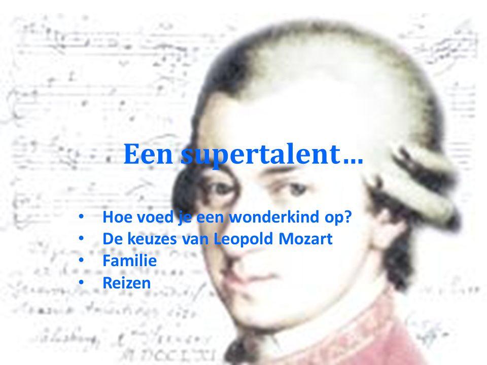 Een supertalent… Hoe voed je een wonderkind op De keuzes van Leopold Mozart Familie Reizen