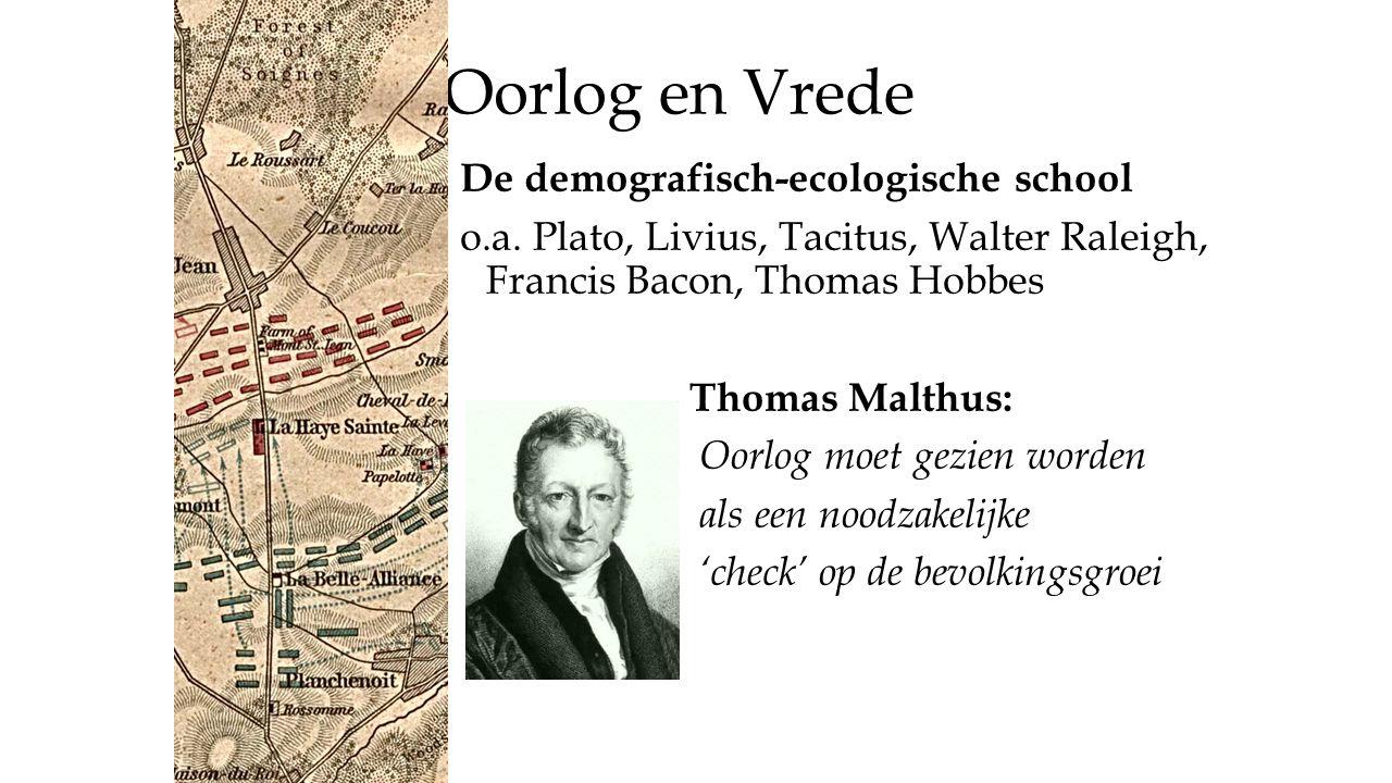 Oorlog en Vrede De demografisch-ecologische school o.a. Plato, Livius, Tacitus, Walter Raleigh, Francis Bacon, Thomas Hobbes Thomas Malthus: Oorlog mo