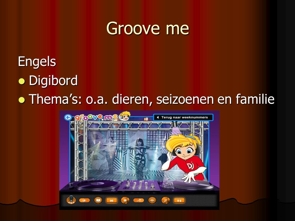 Groove me Engels Digibord Digibord Thema's: o.a. dieren, seizoenen en familie Thema's: o.a.