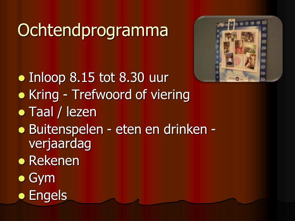 Ochtendprogramma Inloop 8.15 tot 8.30 uur Inloop 8.15 tot 8.30 uur Kring - Trefwoord of viering Kring - Trefwoord of viering Taal / lezen Taal / lezen Buitenspelen - eten en drinken - verjaardag Buitenspelen - eten en drinken - verjaardag Rekenen Rekenen Gym Gym Engels Engels