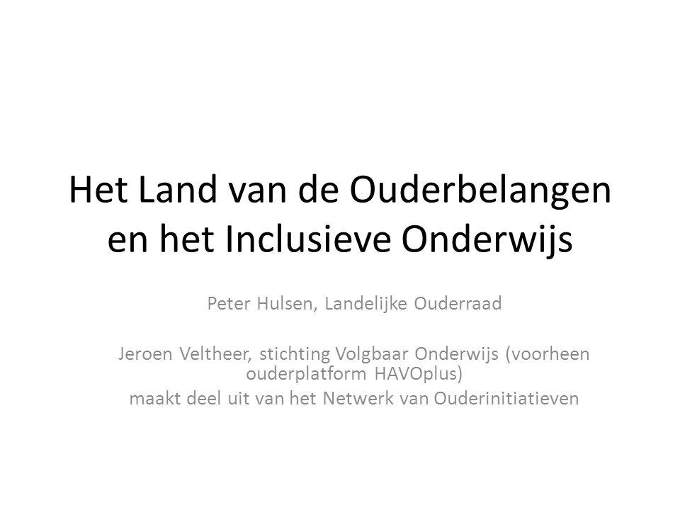 Het Land van de Ouderbelangen en het Inclusieve Onderwijs Peter Hulsen, Landelijke Ouderraad Jeroen Veltheer, stichting Volgbaar Onderwijs (voorheen ouderplatform HAVOplus) maakt deel uit van het Netwerk van Ouderinitiatieven