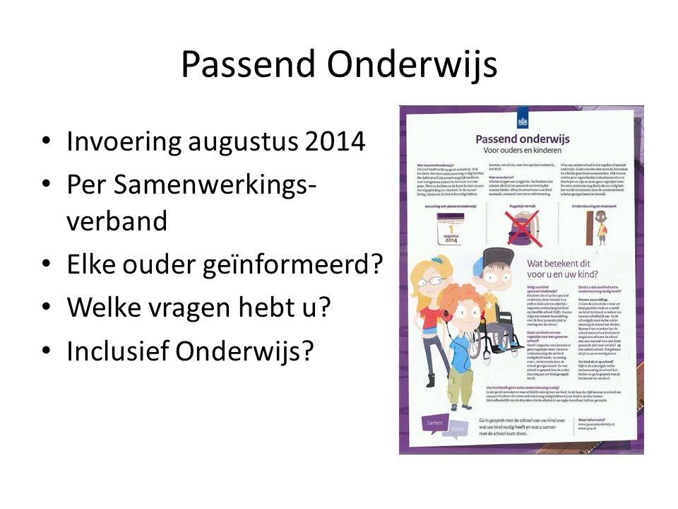 Passend Onderwijs Invoering augustus 2014 Per Samenwerkings- verband Elke ouder geïnformeerd.