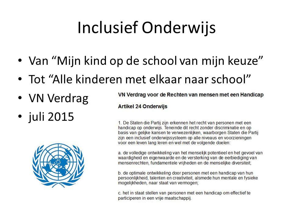 Inclusief Onderwijs Van Mijn kind op de school van mijn keuze Tot Alle kinderen met elkaar naar school VN Verdrag juli 2015