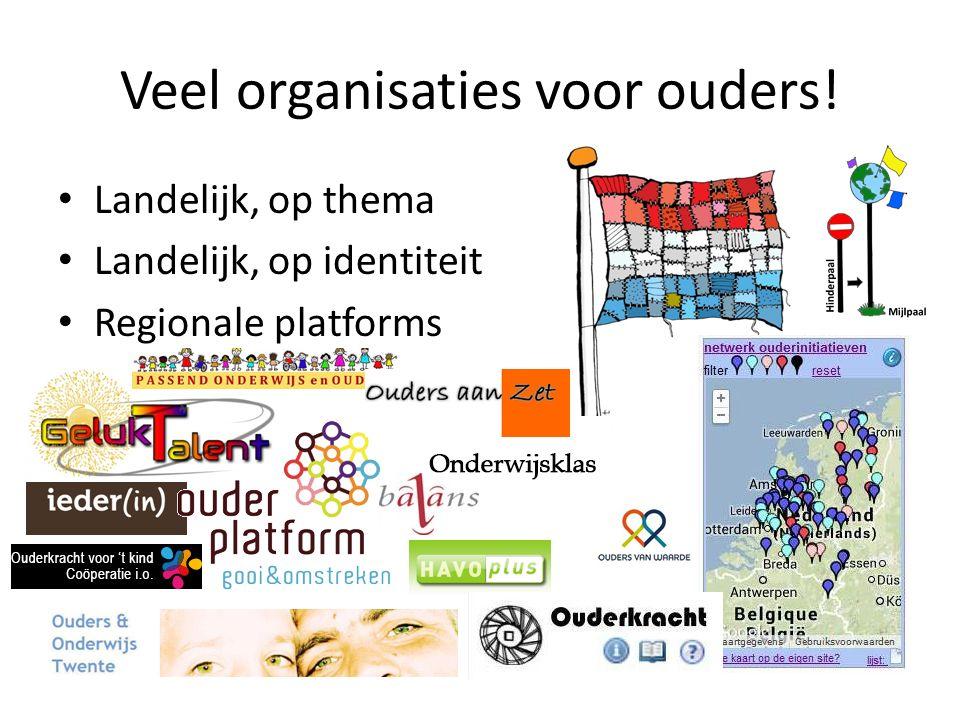 Veel organisaties voor ouders! Landelijk, op thema Landelijk, op identiteit Regionale platforms