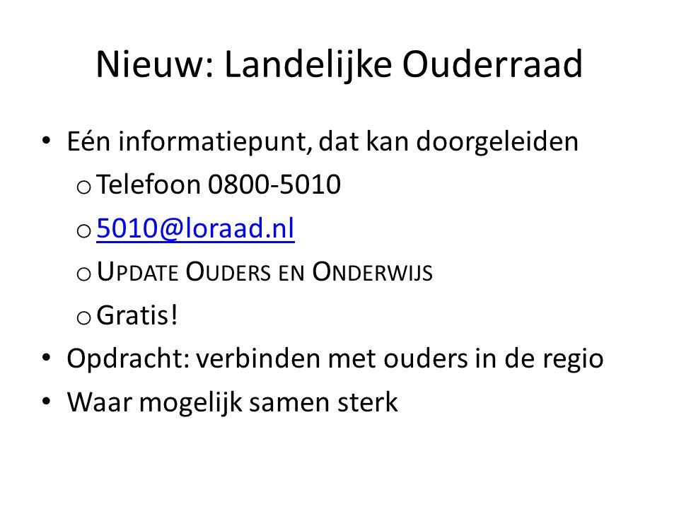 Nieuw: Landelijke Ouderraad Eén informatiepunt, dat kan doorgeleiden o Telefoon 0800-5010 o 5010@loraad.nl 5010@loraad.nl o U PDATE O UDERS EN O NDERWIJS o Gratis.