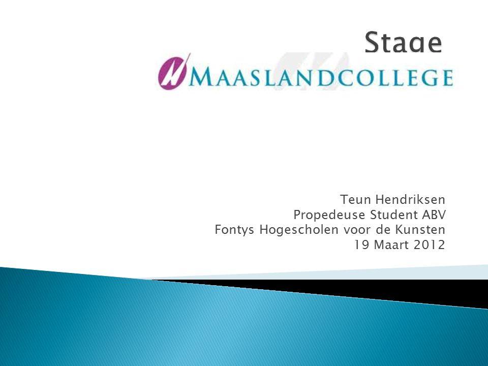 Teun Hendriksen Propedeuse Student ABV Fontys Hogescholen voor de Kunsten 19 Maart 2012