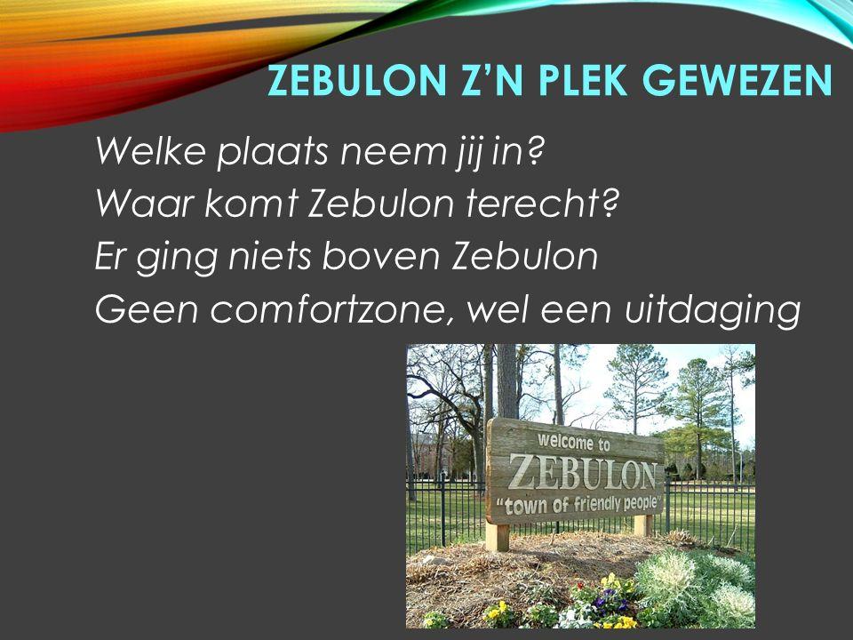 ZEBULON Z'N PLEK GEWEZEN God plaatst Zebulon  in een uithoek  voor een uitdaging