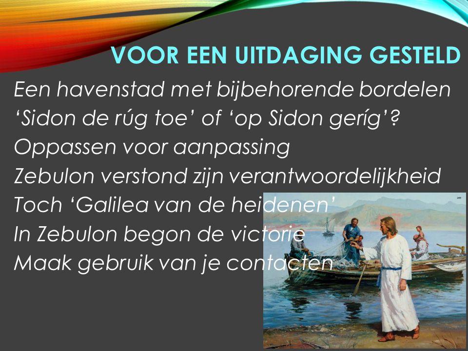 VOOR EEN UITDAGING GESTELD Een havenstad met bijbehorende bordelen 'Sidon de rúg toe' of 'op Sidon geríg'.