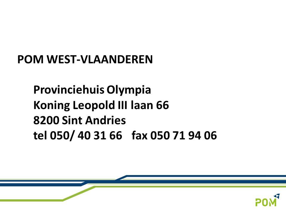 POM WEST-VLAANDEREN Provinciehuis Olympia Koning Leopold III laan 66 8200 Sint Andries tel 050/ 40 31 66 fax 050 71 94 06