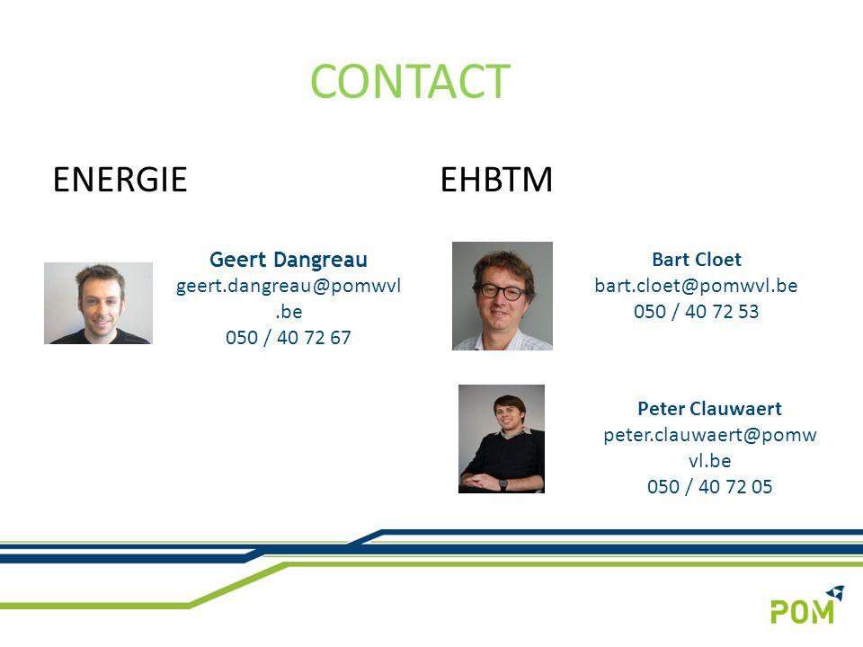 ENERGIE EHBTM CONTACT Geert Dangreau geert.dangreau@pomwvl.be 050 / 40 72 67 Bart Cloet bart.cloet@pomwvl.be 050 / 40 72 53 Peter Clauwaert peter.clauwaert@pomw vl.be 050 / 40 72 05