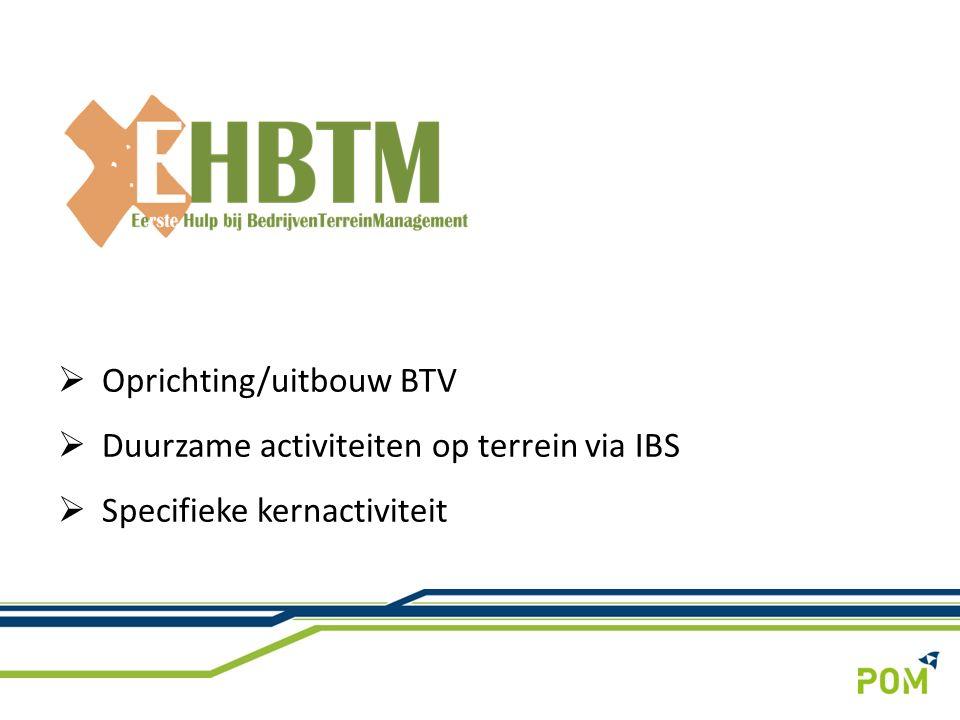  Oprichting/uitbouw BTV  Duurzame activiteiten op terrein via IBS  Specifieke kernactiviteit