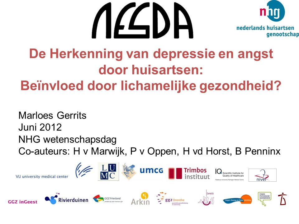 De Herkenning van depressie en angst door huisartsen: Beïnvloed door lichamelijke gezondheid? Marloes Gerrits Juni 2012 NHG wetenschapsdag Co-auteurs: