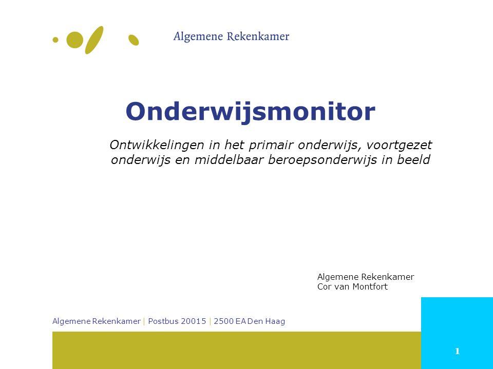 1 Algemene Rekenkamer | Postbus 20015 | 2500 EA Den Haag Onderwijsmonitor Ontwikkelingen in het primair onderwijs, voortgezet onderwijs en middelbaar beroepsonderwijs in beeld Algemene Rekenkamer Cor van Montfort