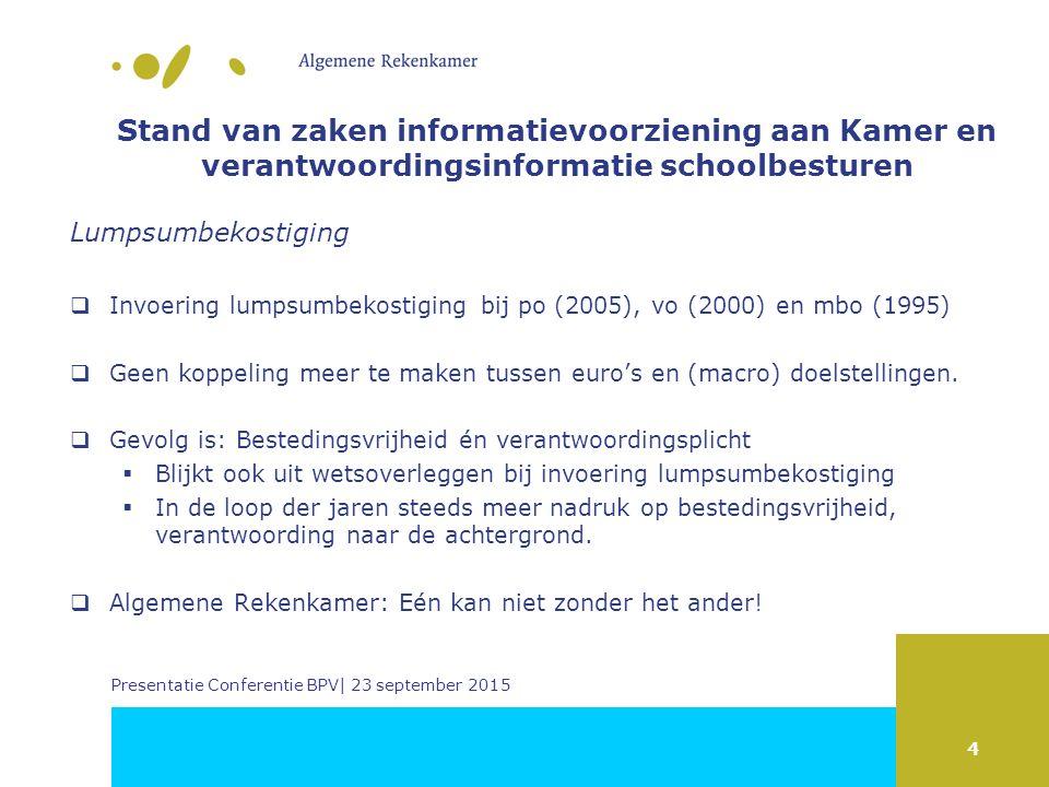 4 Stand van zaken informatievoorziening aan Kamer en verantwoordingsinformatie schoolbesturen Lumpsumbekostiging  Invoering lumpsumbekostiging bij po (2005), vo (2000) en mbo (1995)  Geen koppeling meer te maken tussen euro's en (macro) doelstellingen.
