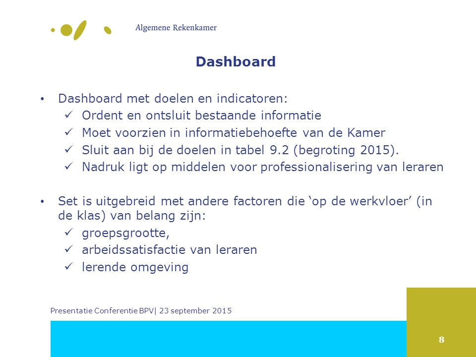 8 Presentatie Conferentie BPV| 23 september 2015 Dashboard Dashboard met doelen en indicatoren: Ordent en ontsluit bestaande informatie Moet voorzien in informatiebehoefte van de Kamer Sluit aan bij de doelen in tabel 9.2 (begroting 2015).