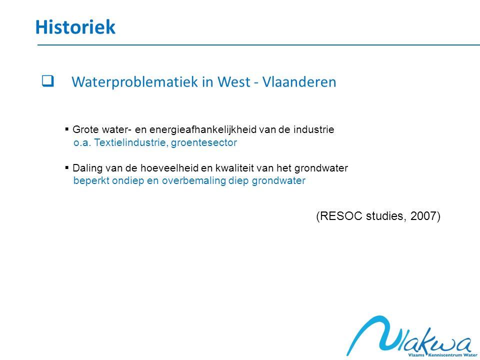 Historiek  Waterproblematiek in West - Vlaanderen  Grote water- en energieafhankelijkheid van de industrie o.a. Textielindustrie, groentesector  Da