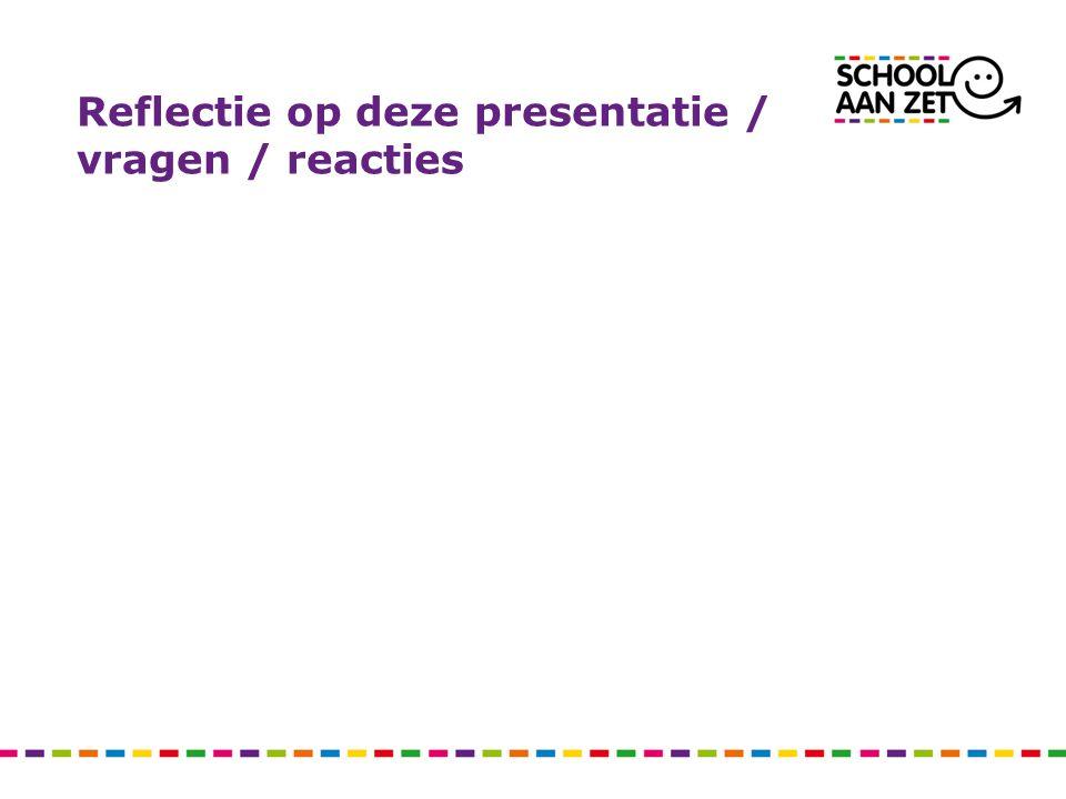 Reflectie op deze presentatie / vragen / reacties