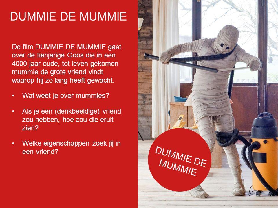 Filmp oster De film DUMMIE DE MUMMIE gaat over de tienjarige Goos die in een 4000 jaar oude, tot leven gekomen mummie de grote vriend vindt waarop hij zo lang heeft gewacht.