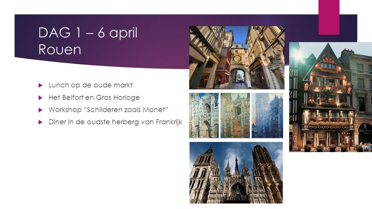 DAG 1 – 6 april Rouen  Lunch op de oude markt  Het Belfort en Gros Horloge  Workshop Schilderen zoals Monet  Diner in de oudste herberg van Frankrijk