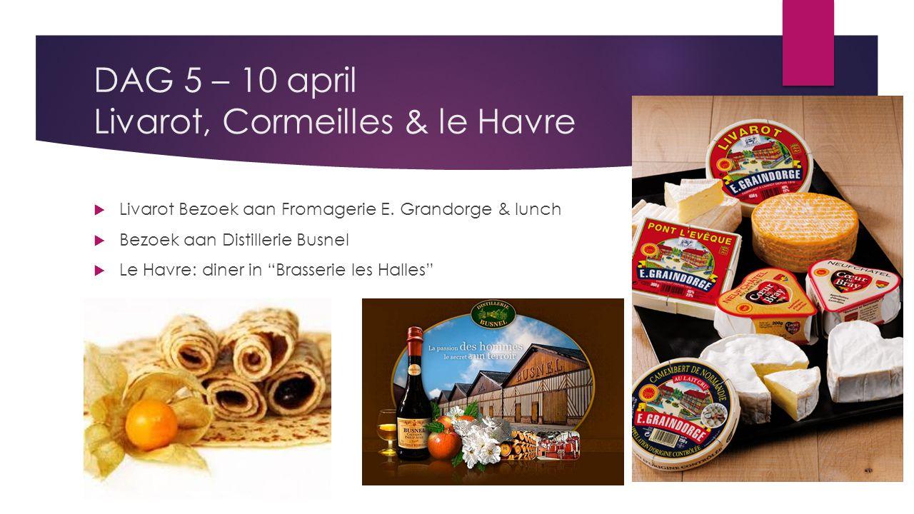 DAG 5 – 10 april Livarot, Cormeilles & le Havre  Livarot Bezoek aan Fromagerie E.