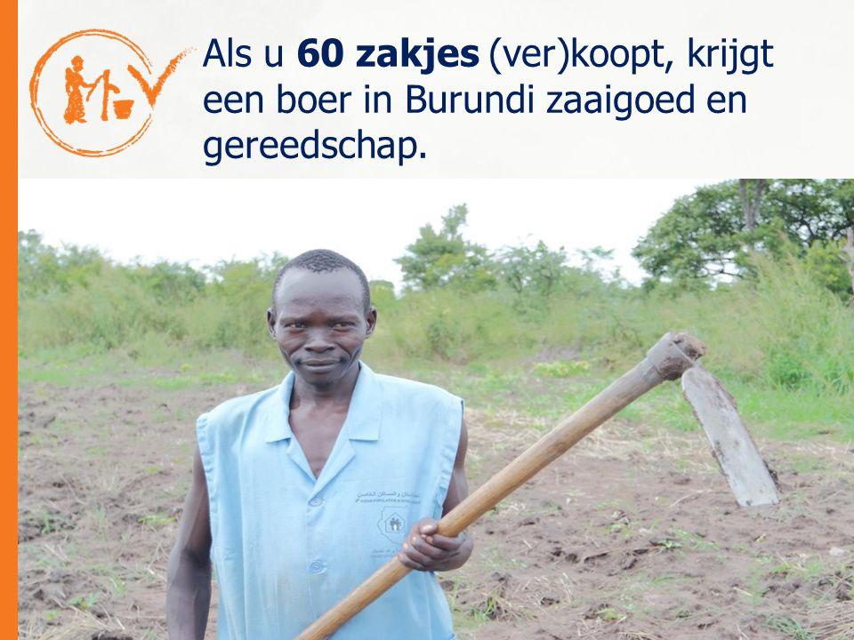 Als u 60 zakjes (ver)koopt, krijgt een boer in Burundi zaaigoed en gereedschap.