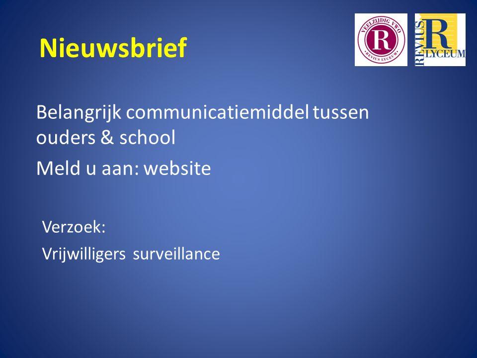 Nieuwsbrief Belangrijk communicatiemiddel tussen ouders & school Meld u aan: website Verzoek: Vrijwilligers surveillance