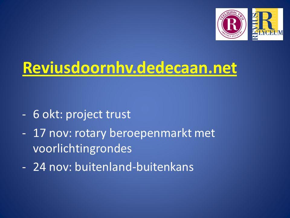 Reviusdoornhv.dedecaan.net -6 okt: project trust -17 nov: rotary beroepenmarkt met voorlichtingrondes -24 nov: buitenland-buitenkans