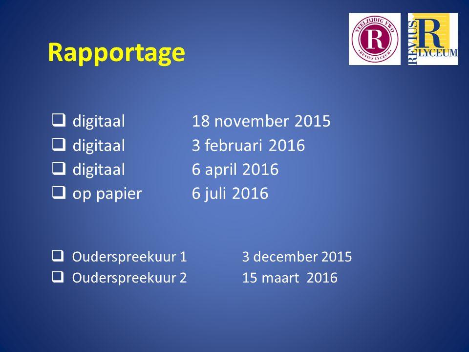 Rapportage  digitaal 18 november 2015  digitaal 3 februari 2016  digitaal6 april 2016  op papier6 juli 2016  Ouderspreekuur 1 3 december 2015  O