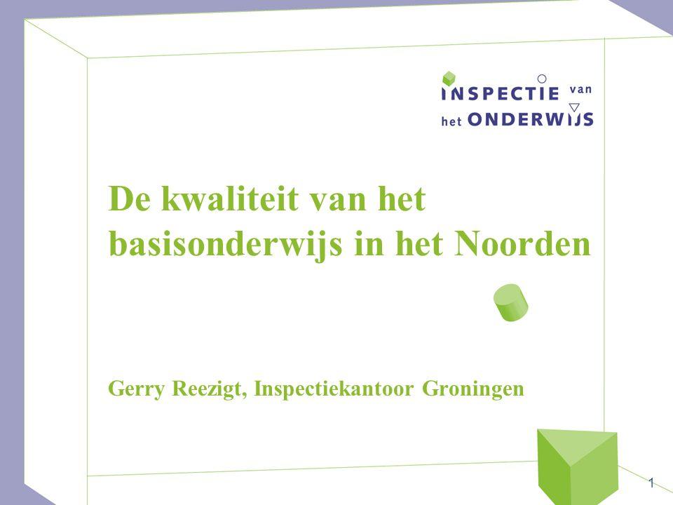 1 De kwaliteit van het basisonderwijs in het Noorden Gerry Reezigt, Inspectiekantoor Groningen