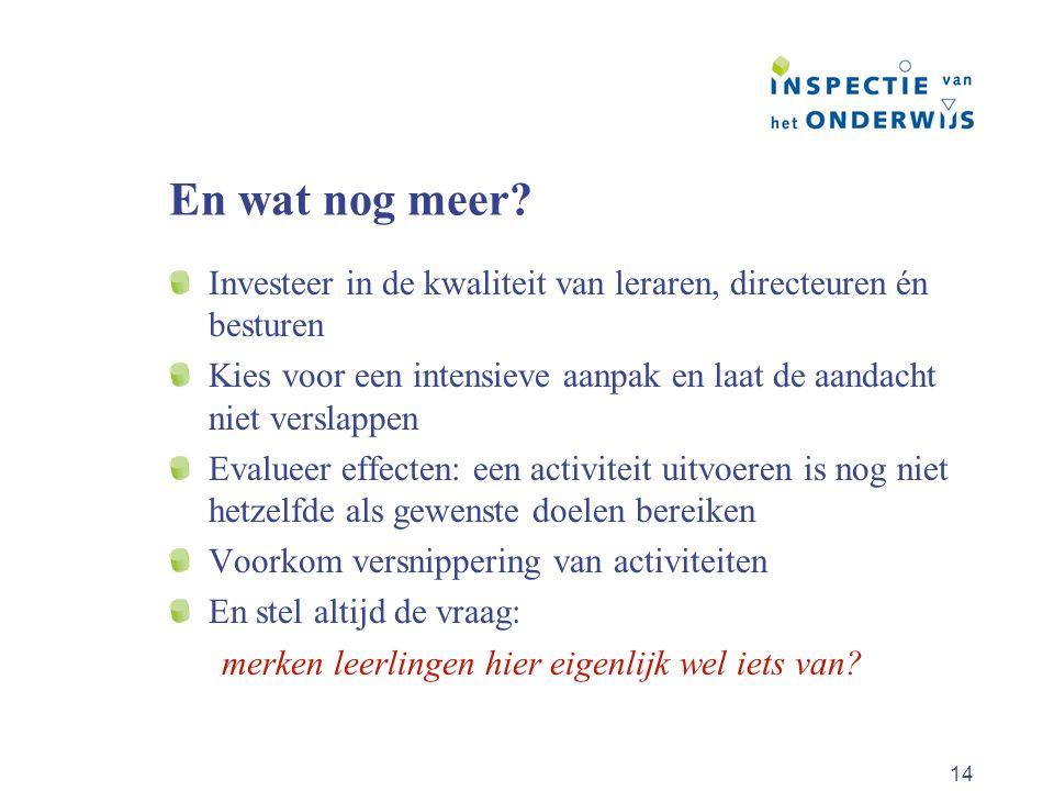 14 En wat nog meer? Investeer in de kwaliteit van leraren, directeuren én besturen Kies voor een intensieve aanpak en laat de aandacht niet verslappen