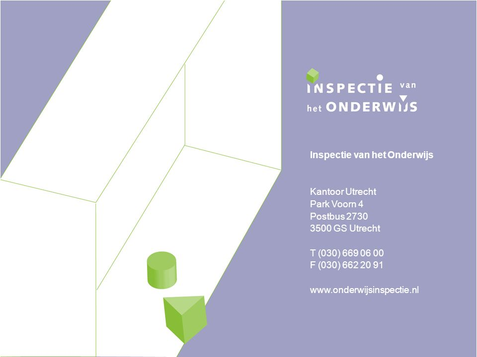 15 Inspectie van het Onderwijs Kantoor Utrecht Park Voorn 4 Postbus 2730 3500 GS Utrecht T (030) 669 06 00 F (030) 662 20 91 www.onderwijsinspectie.nl