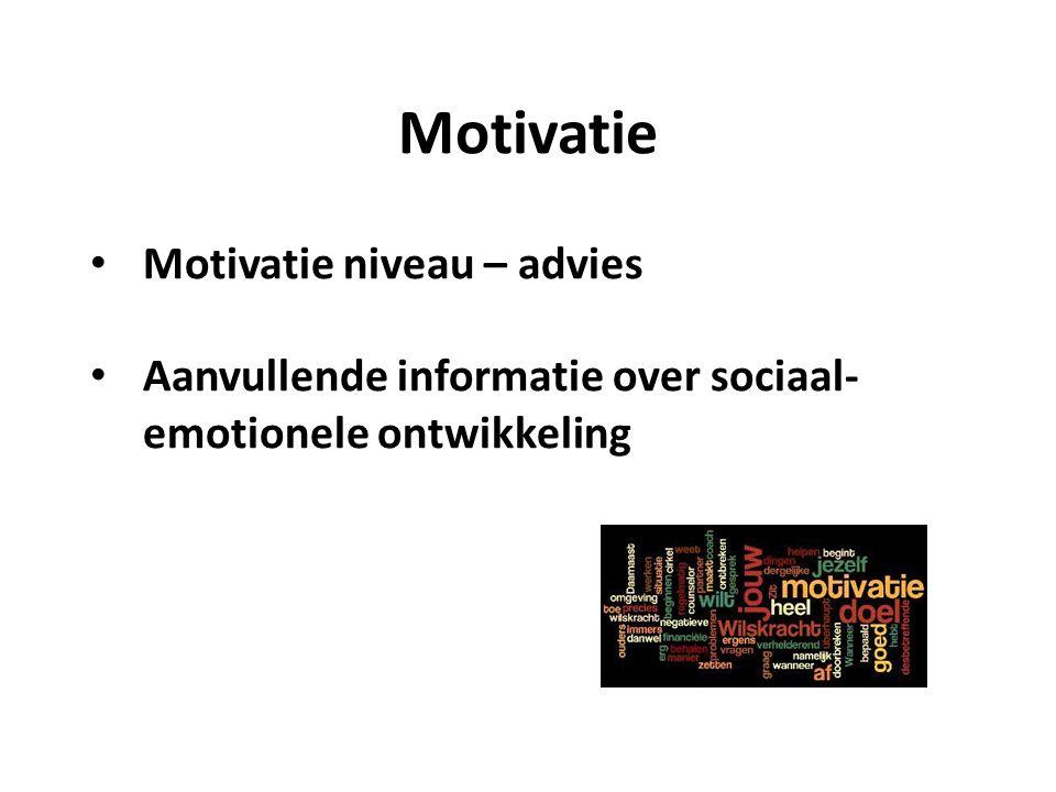 Motivatie Motivatie niveau – advies Aanvullende informatie over sociaal- emotionele ontwikkeling
