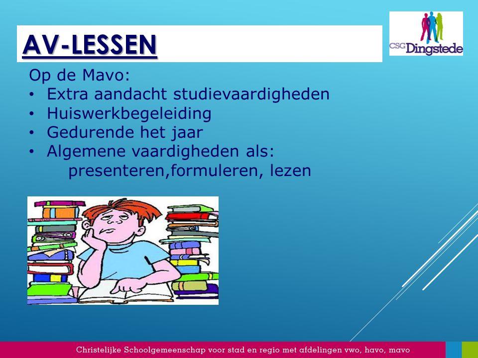 AV-LESSEN Op de Mavo: Extra aandacht studievaardigheden Huiswerkbegeleiding Gedurende het jaar Algemene vaardigheden als: presenteren,formuleren, lezen