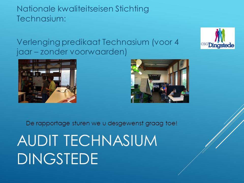 AUDIT TECHNASIUM DINGSTEDE Nationale kwaliteitseisen Stichting Technasium: Verlenging predikaat Technasium (voor 4 jaar – zonder voorwaarden) De rapportage sturen we u desgewenst graag toe!