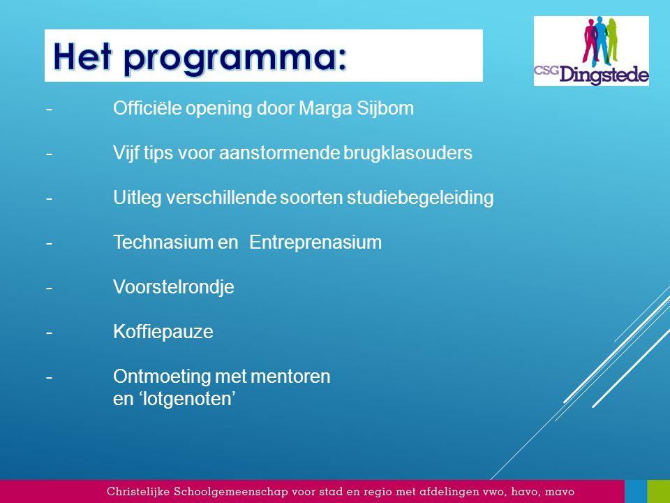 - Officiële opening door Marga Sijbom - Vijf tips voor aanstormende brugklasouders - Uitleg verschillende soorten studiebegeleiding - Technasium en En