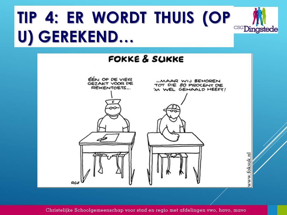 TIP 4: ER WORDT THUIS (OP U) GEREKEND… Hadden thuis amper geoefend!