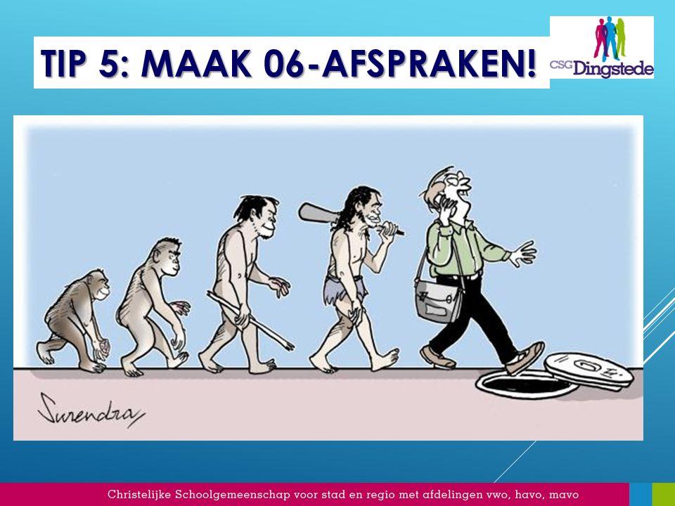 TIP 5: MAAK 06-AFSPRAKEN!