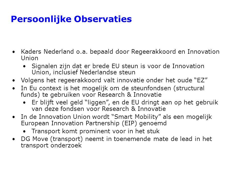 Persoonlijke Observaties Kaders Nederland o.a. bepaald door Regeerakkoord en Innovation Union Signalen zijn dat er brede EU steun is voor de Innovatio