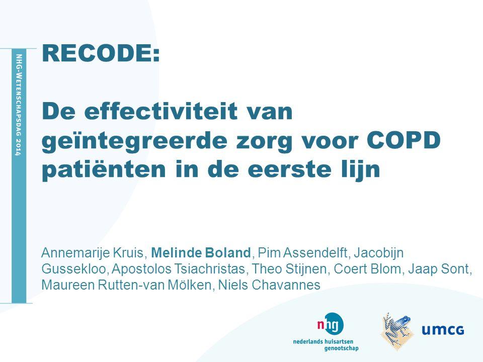 RECODE: De effectiviteit van geïntegreerde zorg voor COPD patiënten in de eerste lijn Annemarije Kruis, Melinde Boland, Pim Assendelft, Jacobijn Gusse