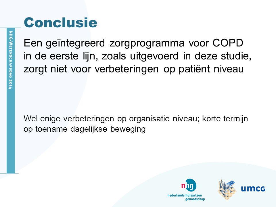 Conclusie Een geïntegreerd zorgprogramma voor COPD in de eerste lijn, zoals uitgevoerd in deze studie, zorgt niet voor verbeteringen op patiënt niveau Wel enige verbeteringen op organisatie niveau; korte termijn op toename dagelijkse beweging