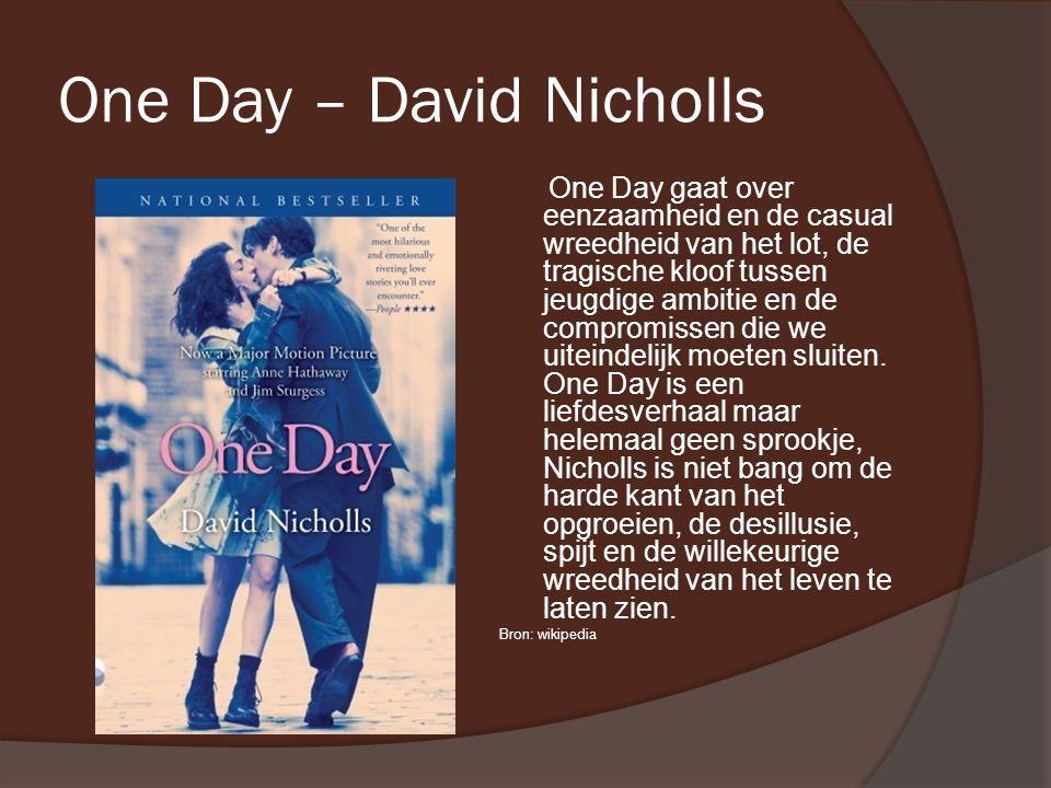 One Day – David Nicholls One Day gaat over eenzaamheid en de casual wreedheid van het lot, de tragische kloof tussen jeugdige ambitie en de compromissen die we uiteindelijk moeten sluiten.