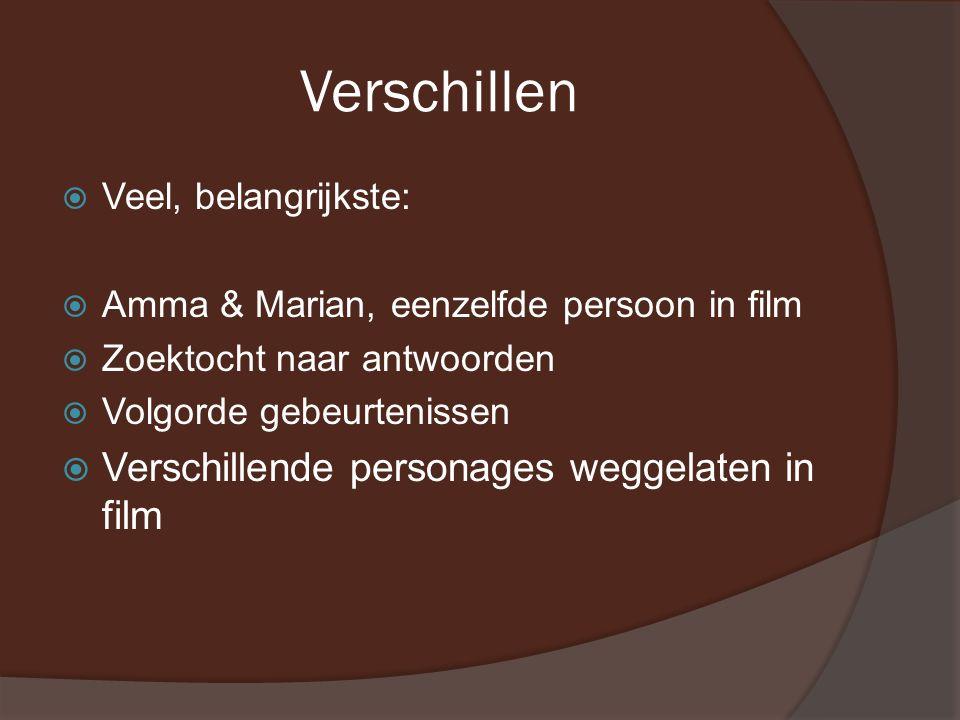 Verschillen  Veel, belangrijkste:  Amma & Marian, eenzelfde persoon in film  Zoektocht naar antwoorden  Volgorde gebeurtenissen  Verschillende personages weggelaten in film