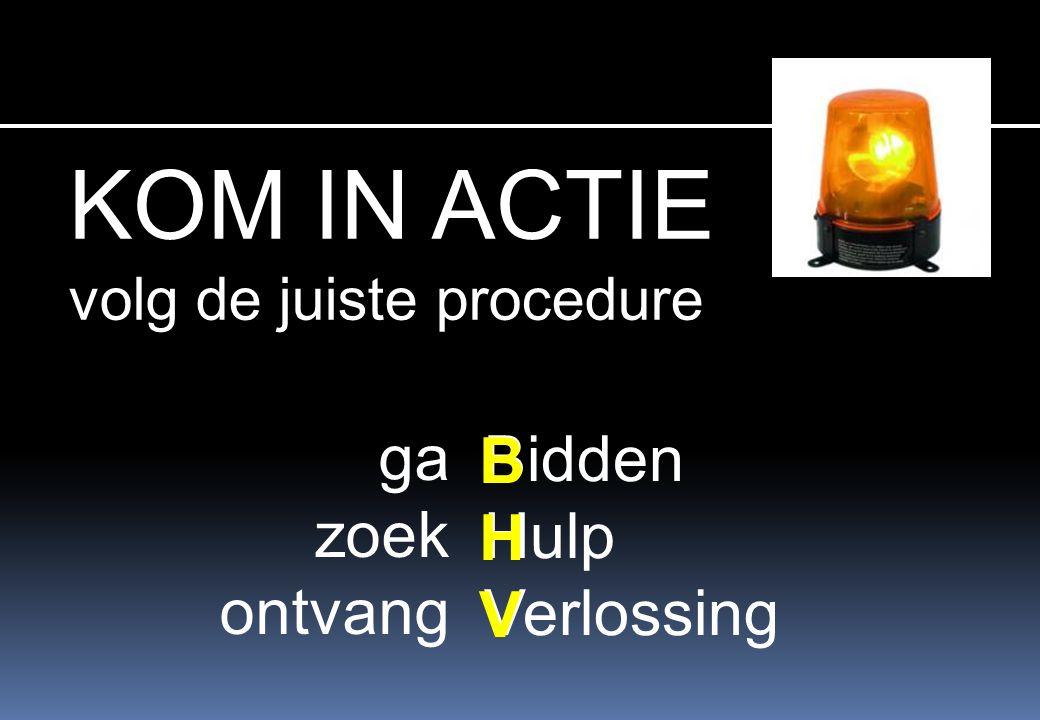 KOM IN ACTIE volg de juiste procedure Bidden Hulp Verlossing ga zoek ontvang BHVBHV