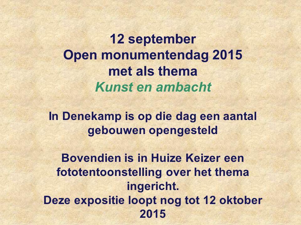12 september Open monumentendag 2015 met als thema Kunst en ambacht In Denekamp is op die dag een aantal gebouwen opengesteld Bovendien is in Huize Keizer een fototentoonstelling over het thema ingericht.