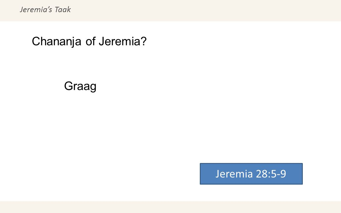 Jeremia's Taak Chananja of Jeremia? Jeremia 28:5-9 Graag