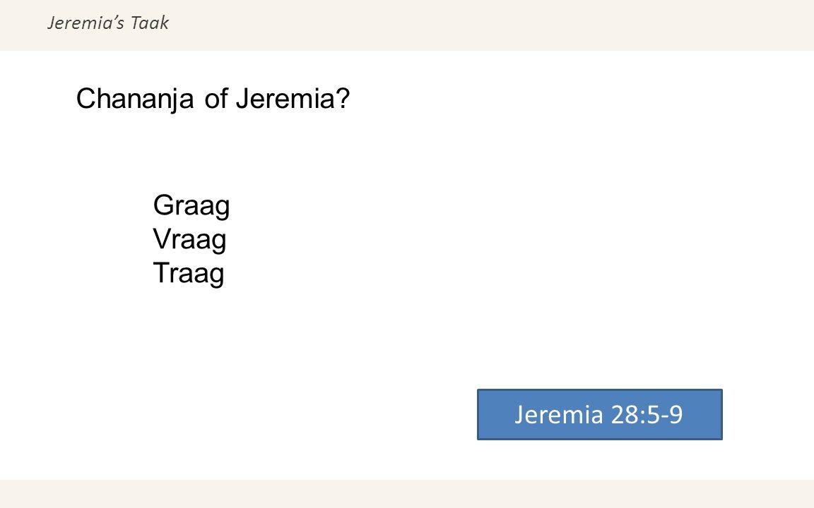 Jeremia's Taak Chananja of Jeremia? Jeremia 28:5-9 Graag Vraag Traag