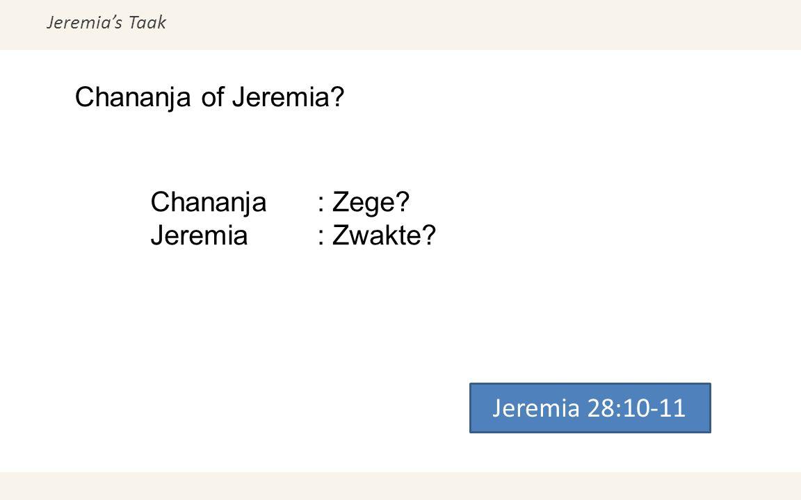 Jeremia's Taak Chananja of Jeremia? Jeremia 28:10-11 Chananja: Zege? Jeremia: Zwakte?