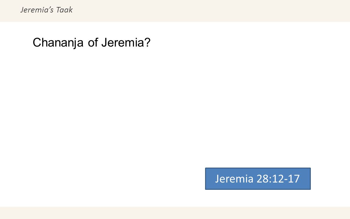 Jeremia's Taak Chananja of Jeremia? Jeremia 28:12-17
