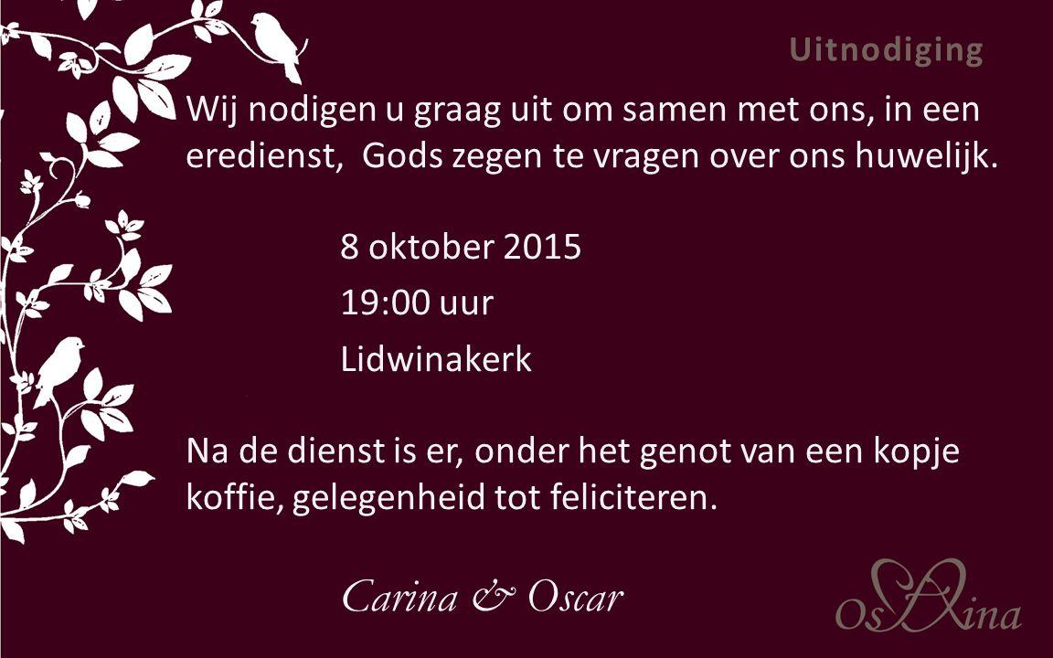 Uitnodiging Wij nodigen u graag uit om samen met ons, in een eredienst, Gods zegen te vragen over ons huwelijk. 8 oktober 2015 19:00 uur Lidwinakerk N