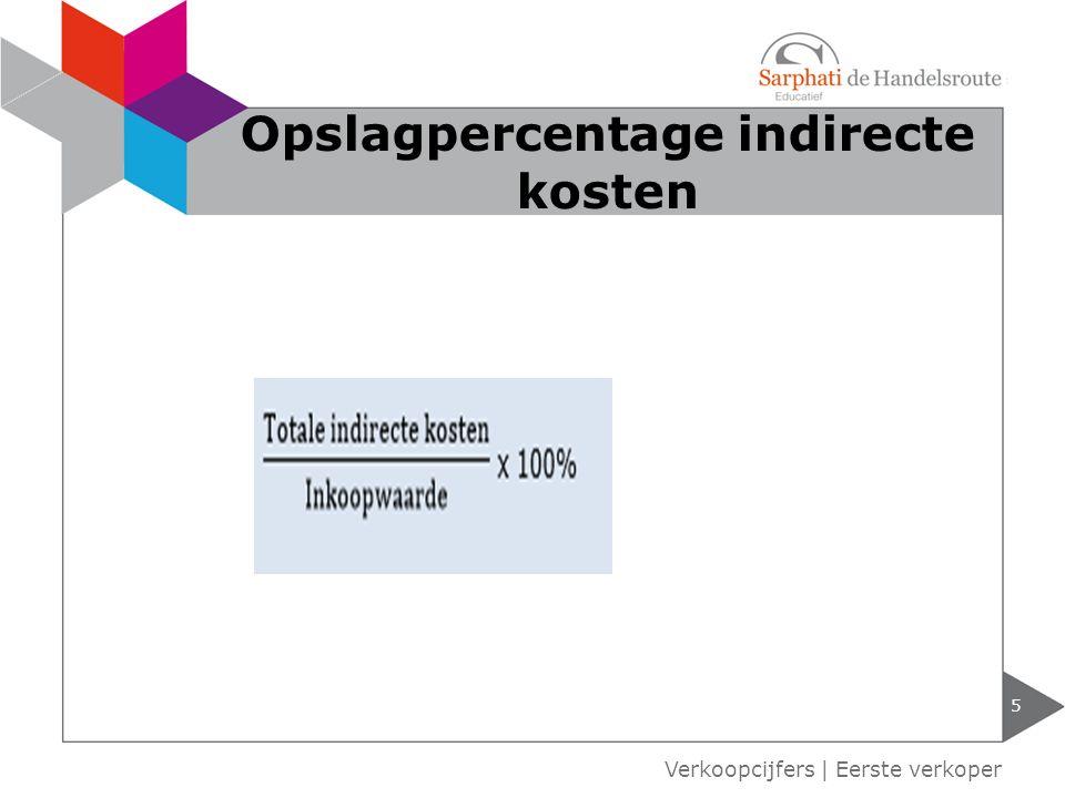 5 Verkoopcijfers | Eerste verkoper Opslagpercentage indirecte kosten
